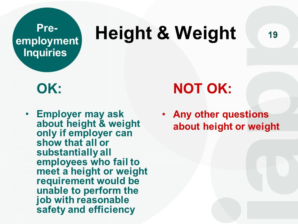 Height & Weight OK: NOT OK: Pre- employment Inquiries