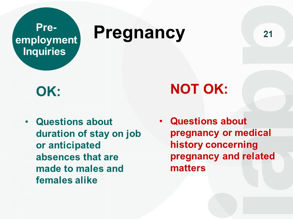 Pregnancy NOT OK: OK: Pre- employment Inquiries