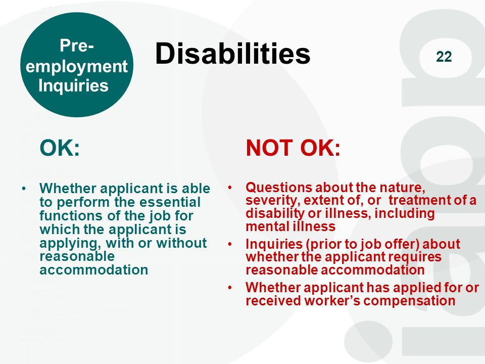 Disabilities OK: NOT OK: Pre- employment Inquiries