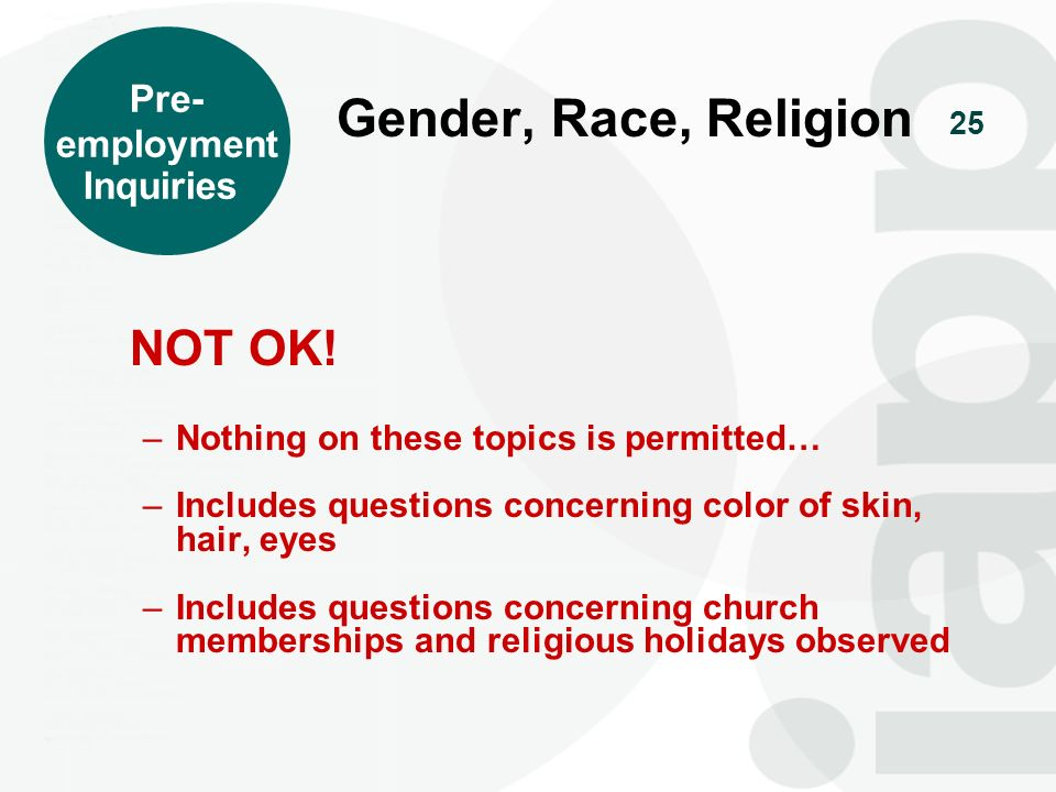 Gender, Race, Religion NOT OK! Pre- employment Inquiries