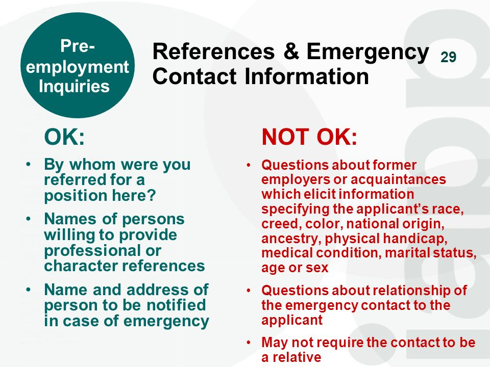 Pre- employment. Inquiries. References & Emergency Contact Information. OK: By whom were you referred for a position here