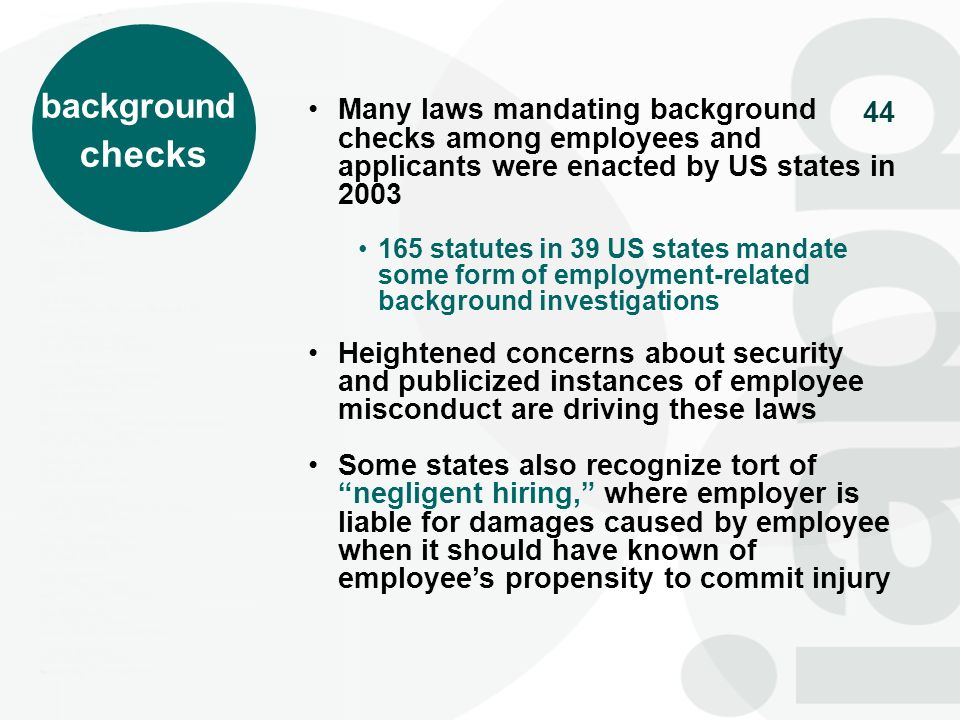 background checks. Many laws mandating background checks among employees and applicants were enacted by US states in 2003.