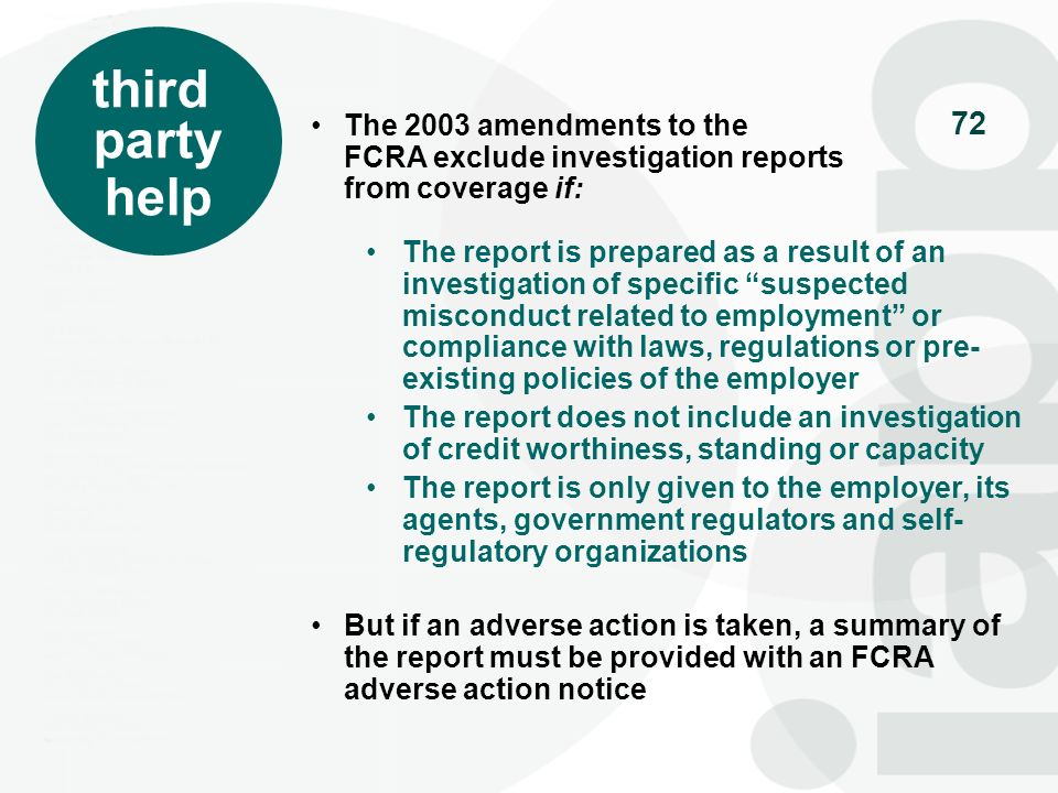 third party. help. The 2003 amendments to the FCRA exclude investigation reports from coverage if: