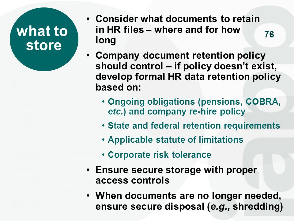 what to store. Consider what documents to retain in HR files – where and for how long.