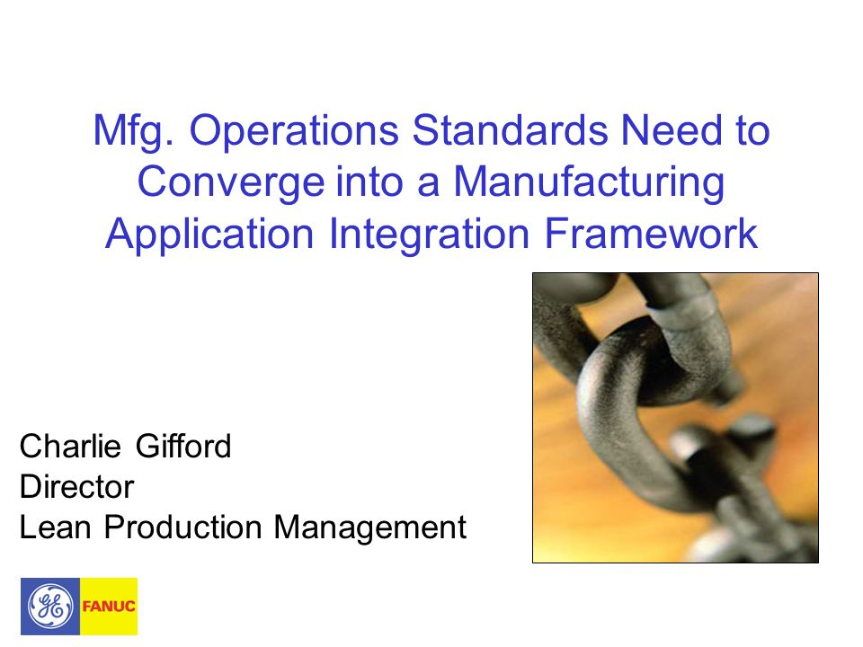 Mfg. Operations Standards Need to Converge into a Manufacturing Application Integration Framework