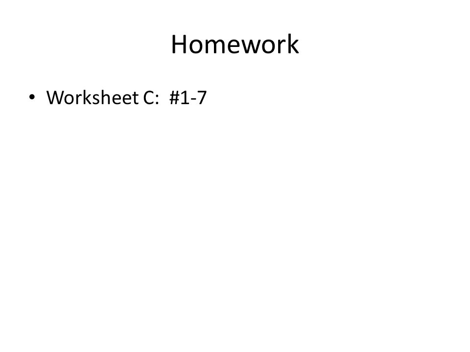 Homework Worksheet C: #1-7