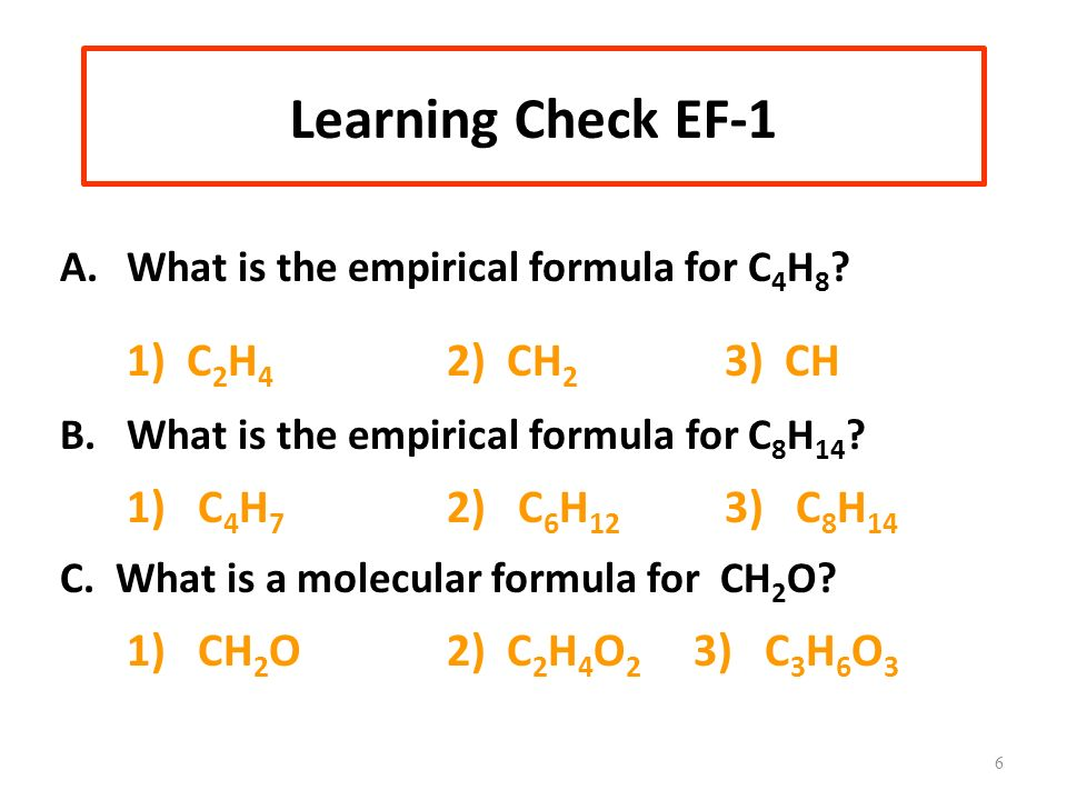 Learning Check EF-1 1) CH2O 2) C2H4O2 3) C3H6O3