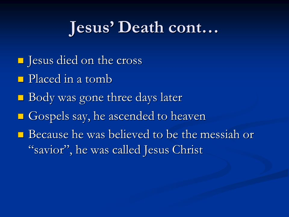 Jesus' Death cont… Jesus died on the cross Placed in a tomb