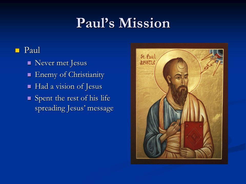Paul's Mission Paul Never met Jesus Enemy of Christianity