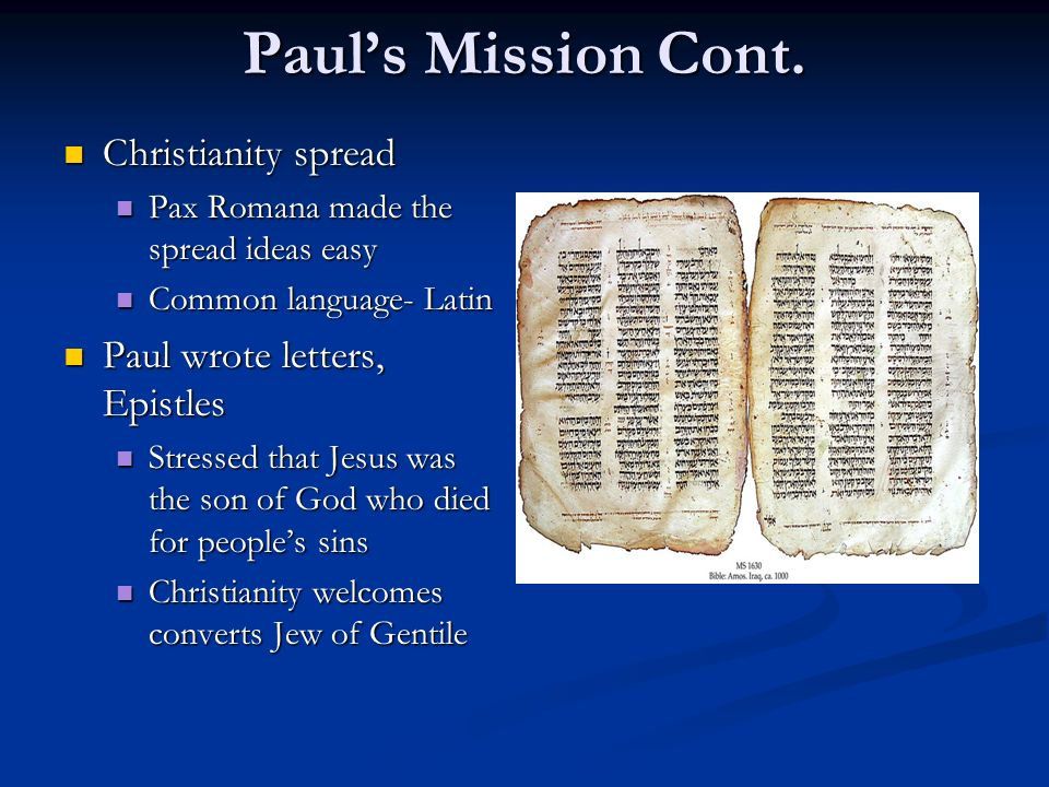 Paul's Mission Cont. Christianity spread Paul wrote letters, Epistles