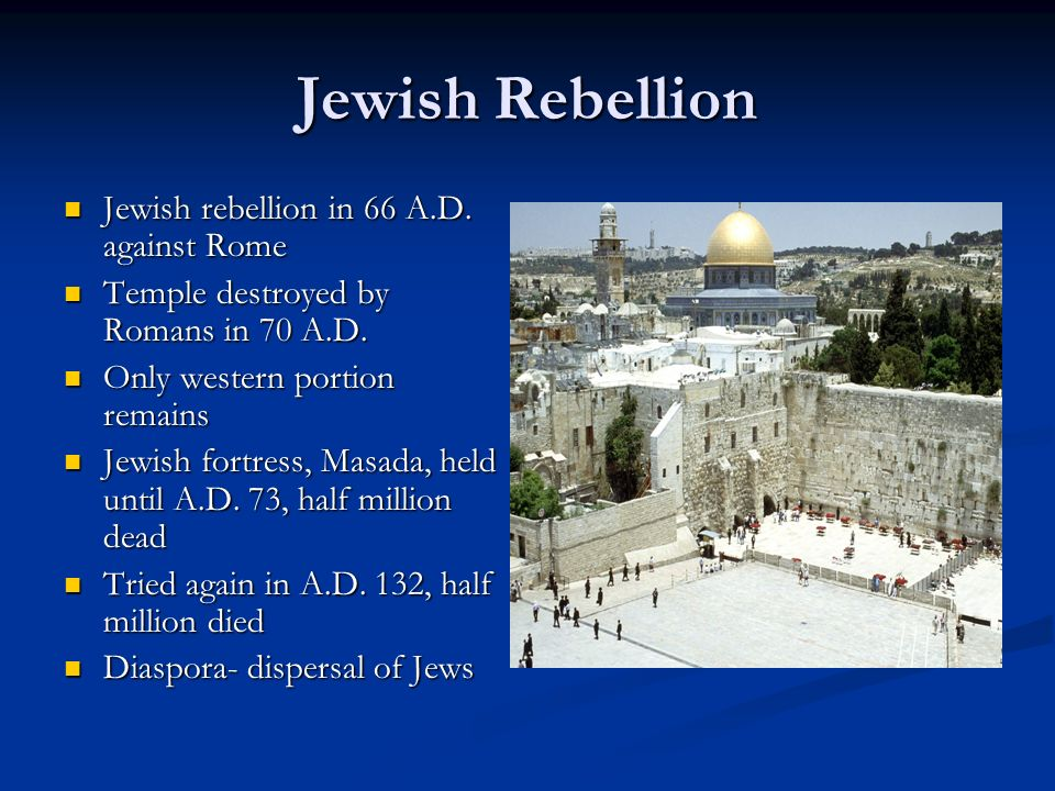 Jewish Rebellion Jewish rebellion in 66 A.D. against Rome