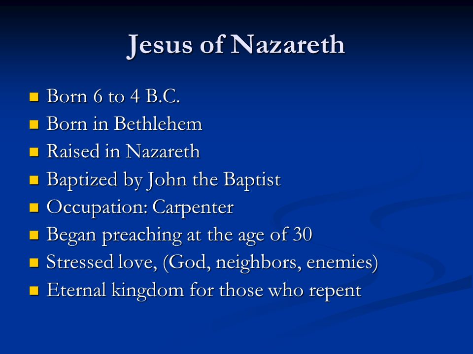Jesus of Nazareth Born 6 to 4 B.C. Born in Bethlehem
