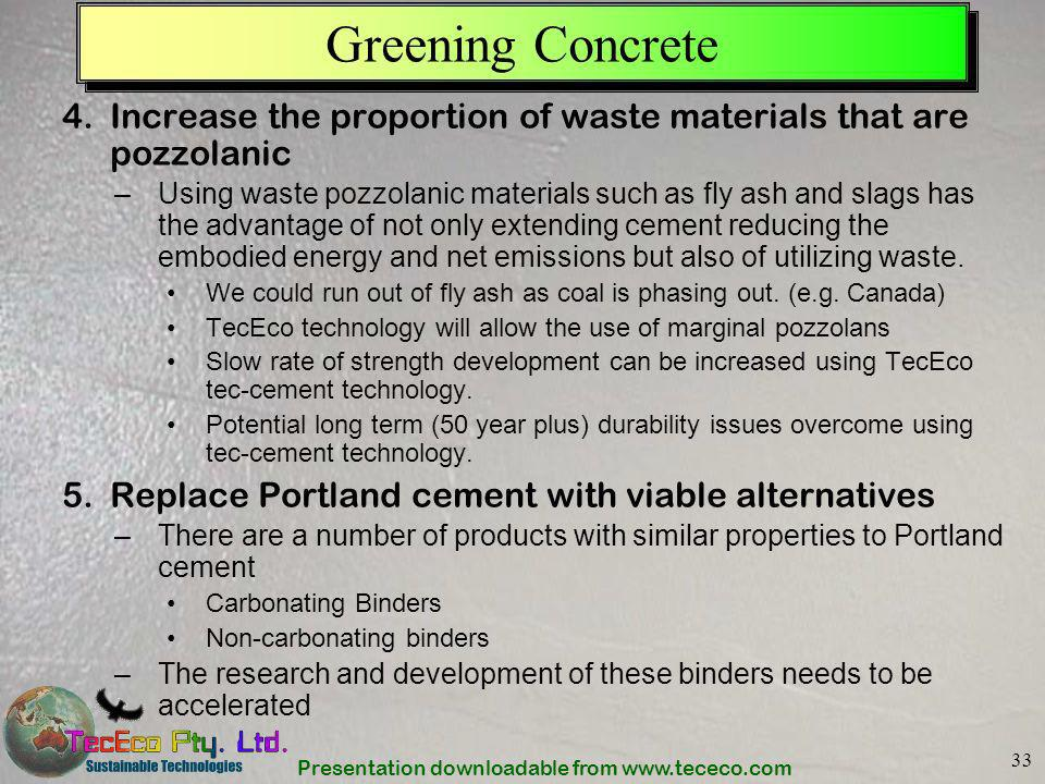 Greening Concrete Increase the proportion of waste materials that are pozzolanic.