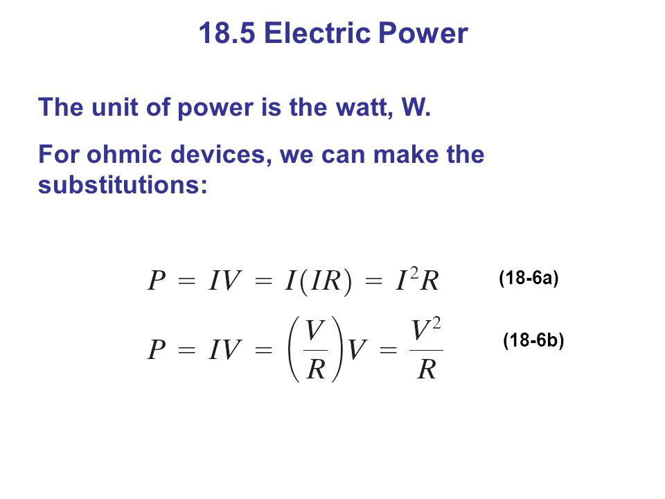 18.5 Electric Power The unit of power is the watt, W.