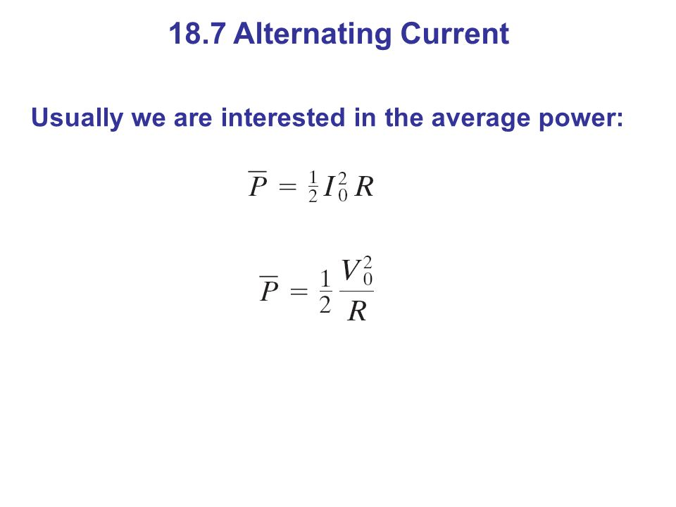 18.7 Alternating Current Usually we are interested in the average power: