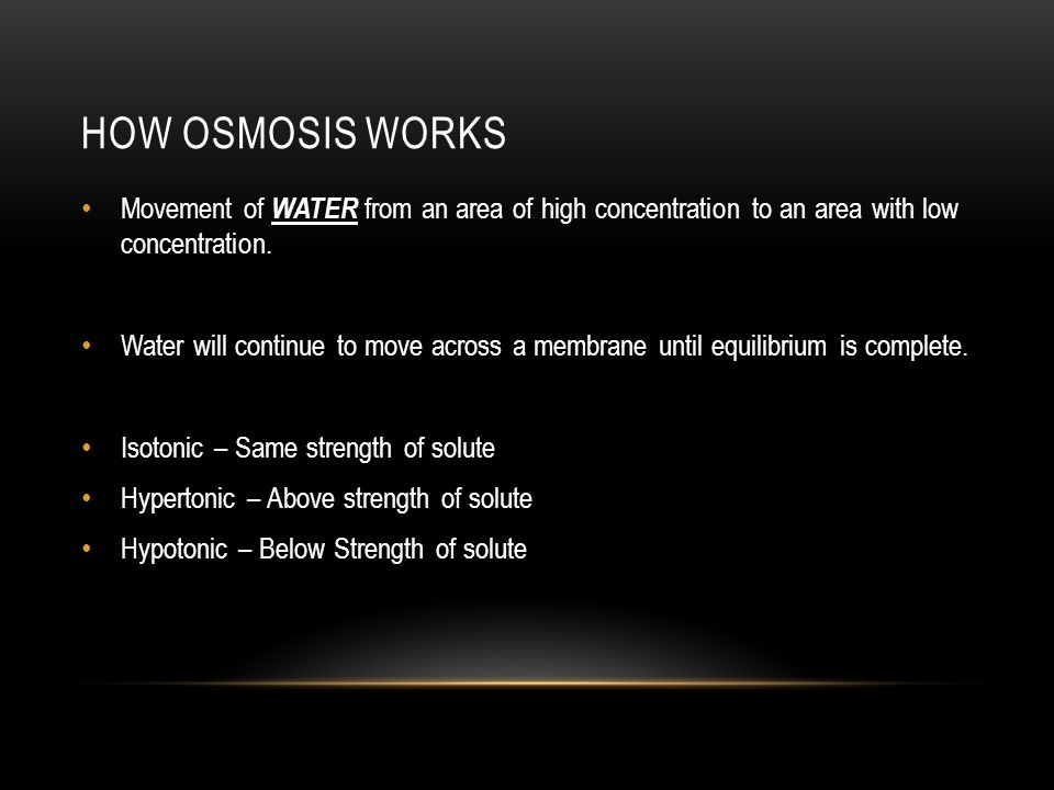 How osmosis works Movement of WATER from an area of high concentration to an area with low concentration.
