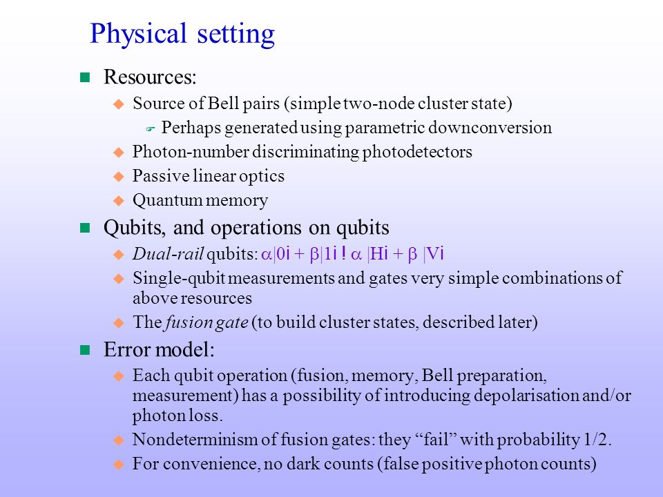 Physical setting Resources: Qubits, and operations on qubits