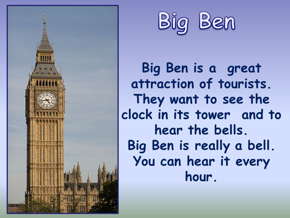 Big Ben Big Ben is a great attraction of tourists.