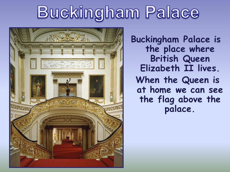 Buckingham Palace Buckingham Palace is the place where British Queen Elizabeth II lives.