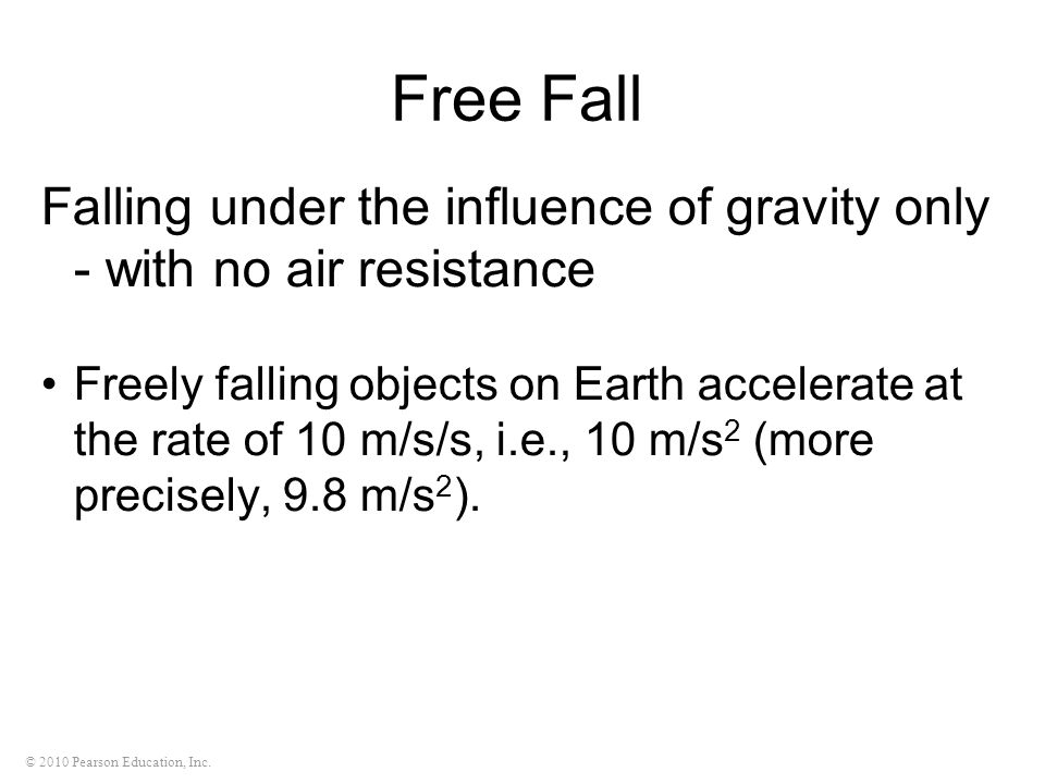Free Fall Falling under the influence of gravity only - with no air resistance.