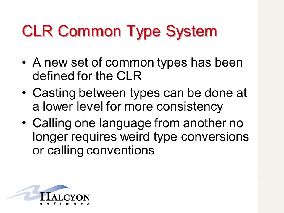 CLR Common Type System A new set of common types has been defined for the CLR.