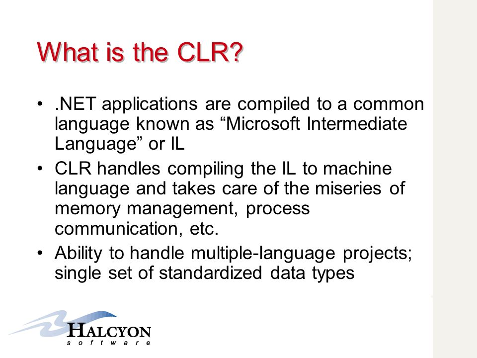 What is the CLR .NET applications are compiled to a common language known as Microsoft Intermediate Language or IL.