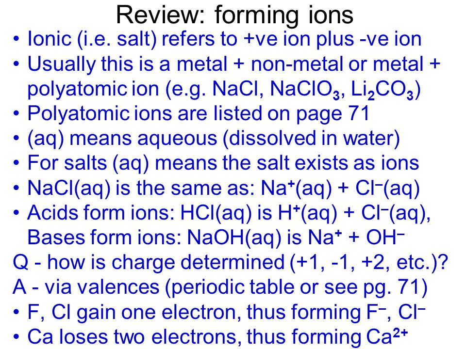 Review: forming ions Ionic (i.e. salt) refers to +ve ion plus -ve ion