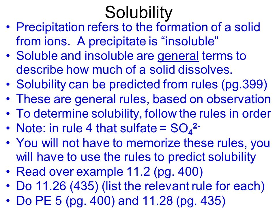 Solubility Precipitation refers to the formation of a solid from ions. A precipitate is insoluble