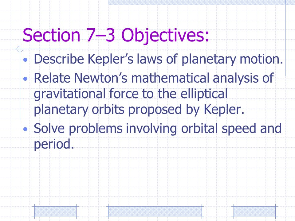 Section 7–3 Objectives: Describe Kepler's laws of planetary motion.