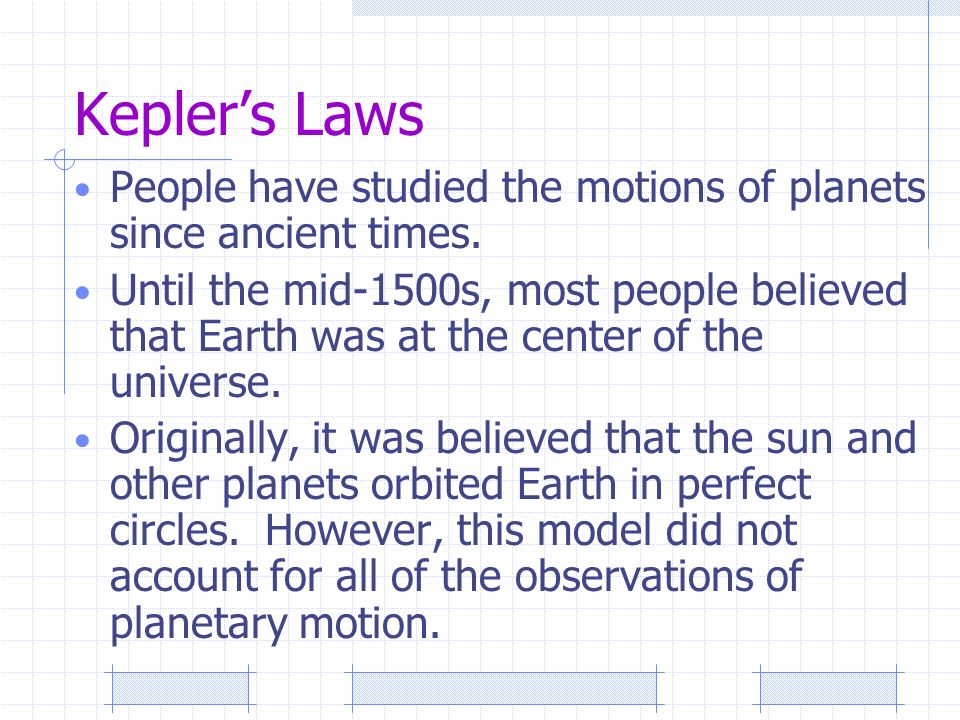 Kepler's Laws People have studied the motions of planets since ancient times.