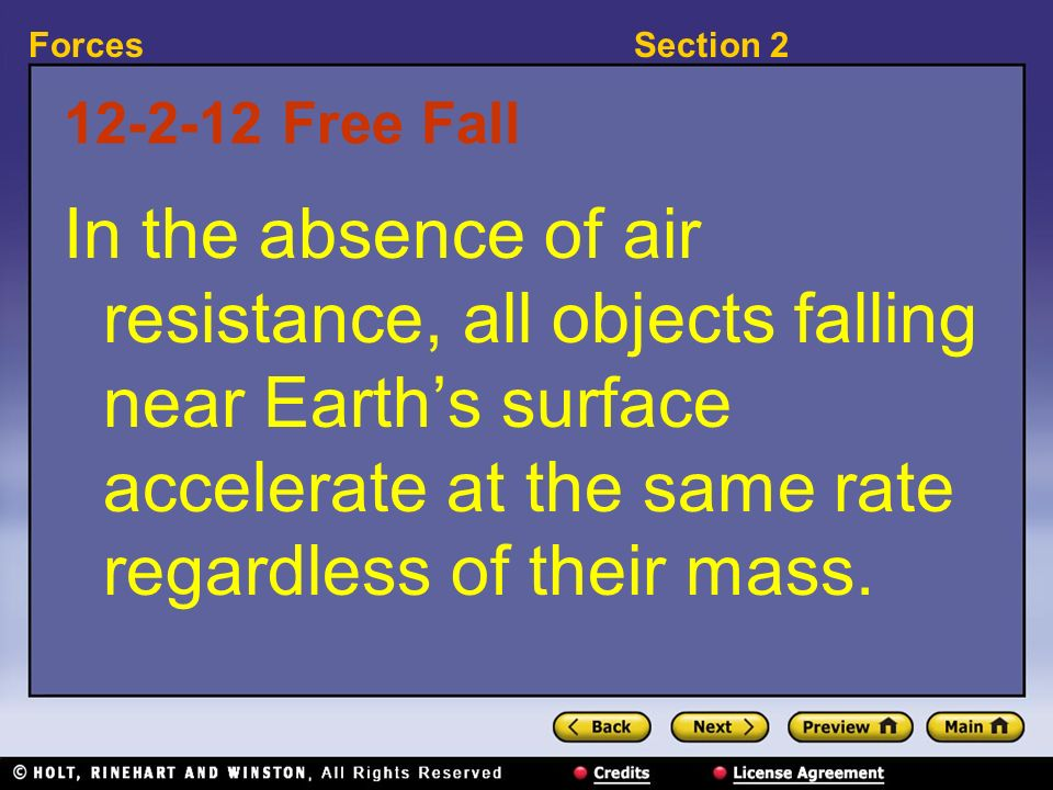 Free Fall In the absence of air resistance, all objects falling near Earth's surface accelerate at the same rate regardless of their mass.