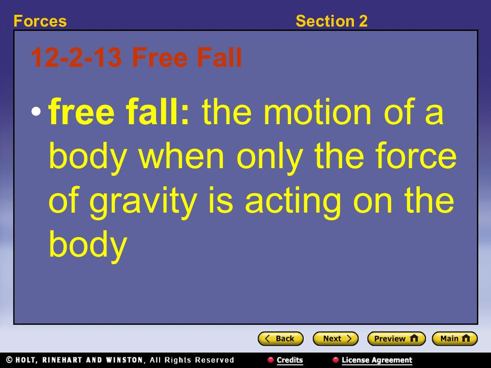 Free Fall free fall: the motion of a body when only the force of gravity is acting on the body.