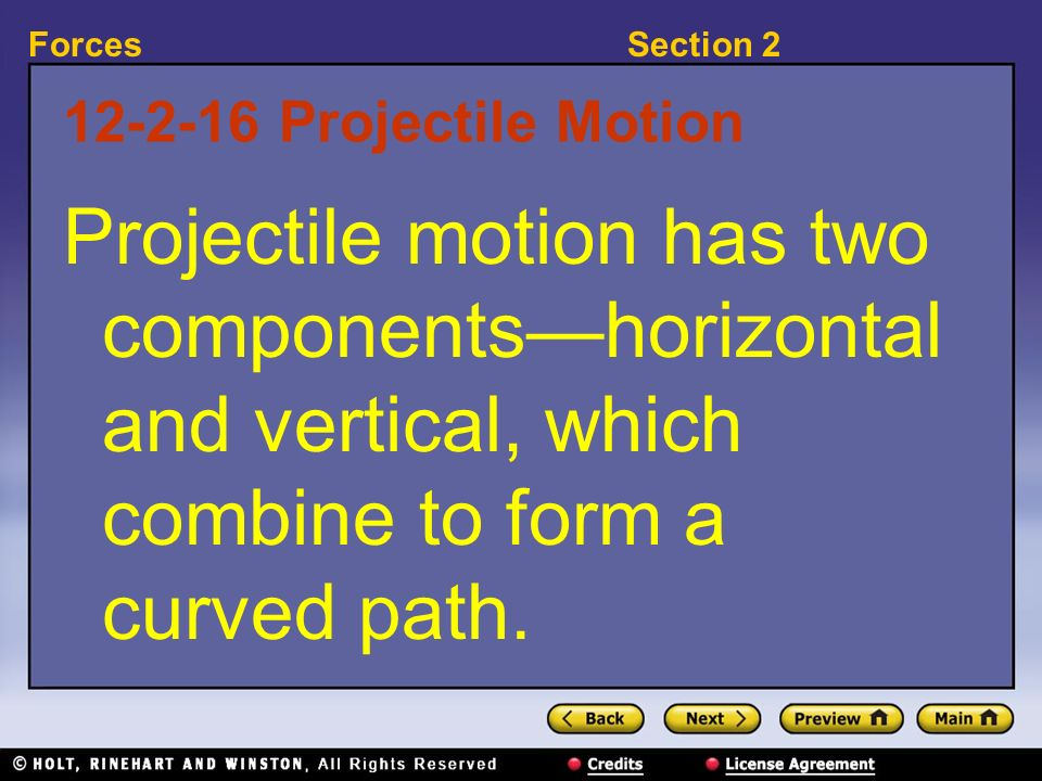 Projectile Motion Projectile motion has two components—horizontal and vertical, which combine to form a curved path.