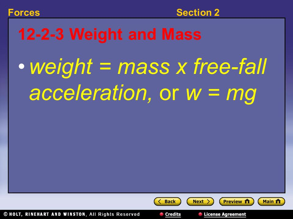 weight = mass x free-fall acceleration, or w = mg