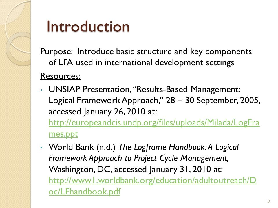 Introduction Purpose: Introduce basic structure and key components of LFA used in international development settings.
