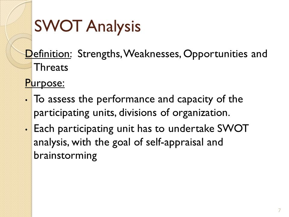 SWOT Analysis Definition: Strengths, Weaknesses, Opportunities and Threats. Purpose: