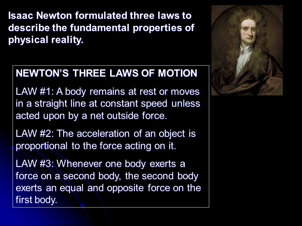 Isaac Newton formulated three laws to describe the fundamental properties of physical reality.