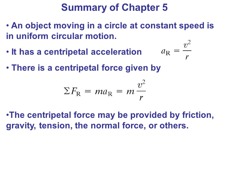 Summary of Chapter 5 An object moving in a circle at constant speed is in uniform circular motion. It has a centripetal acceleration.