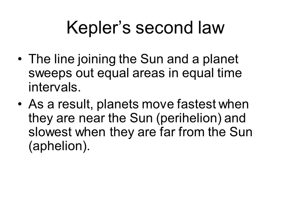 Kepler's second law The line joining the Sun and a planet sweeps out equal areas in equal time intervals.