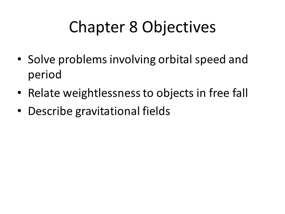 Chapter 8 Objectives Solve problems involving orbital speed and period
