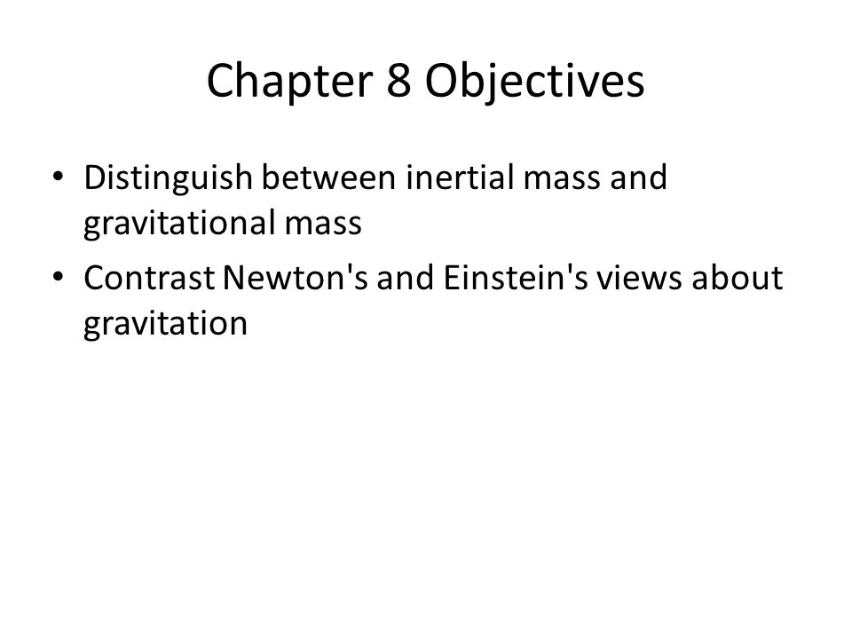 Chapter 8 Objectives Distinguish between inertial mass and gravitational mass.