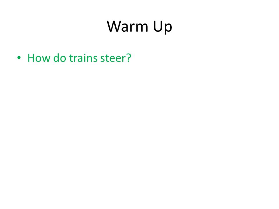 Warm Up How do trains steer