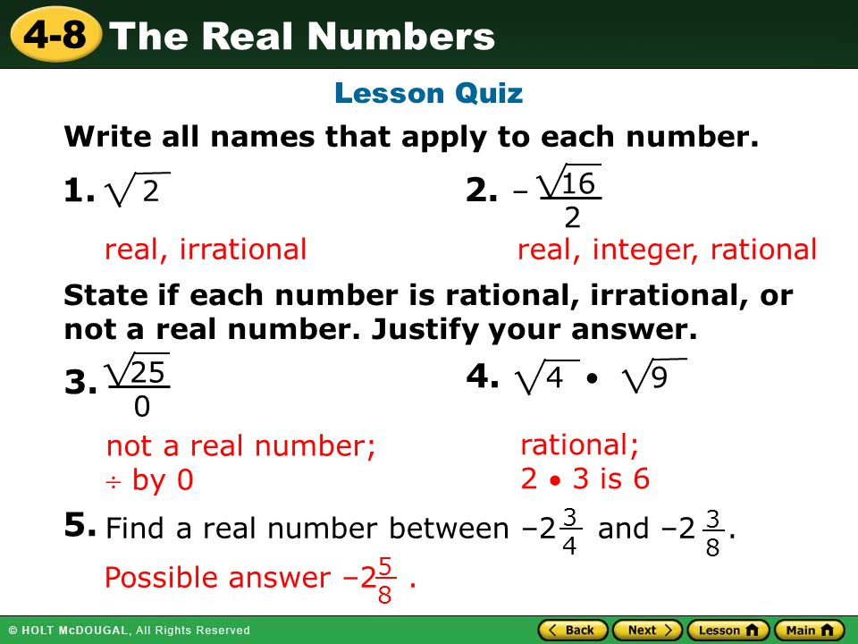 Lesson Quiz Write all names that apply to each number – real, irrational. real, integer, rational.