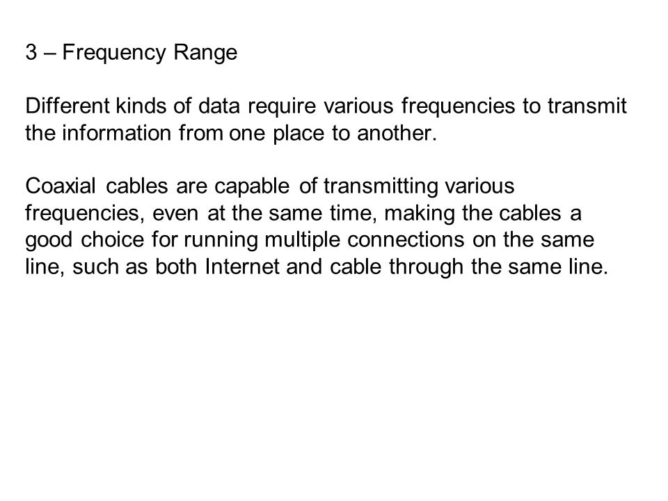 3 – Frequency Range Different kinds of data require various frequencies to transmit. the information from one place to another.