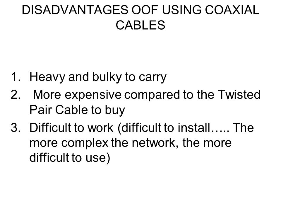 DISADVANTAGES OOF USING COAXIAL CABLES