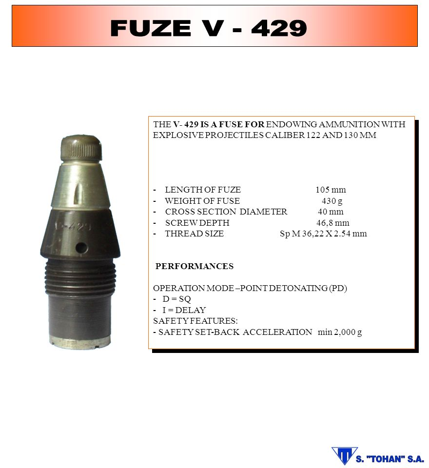 FUZE V THE V- 429 IS A FUSE FOR ENDOWING AMMUNITION WITH EXPLOSIVE PROJECTILES CALIBER 122 AND 130 MM.