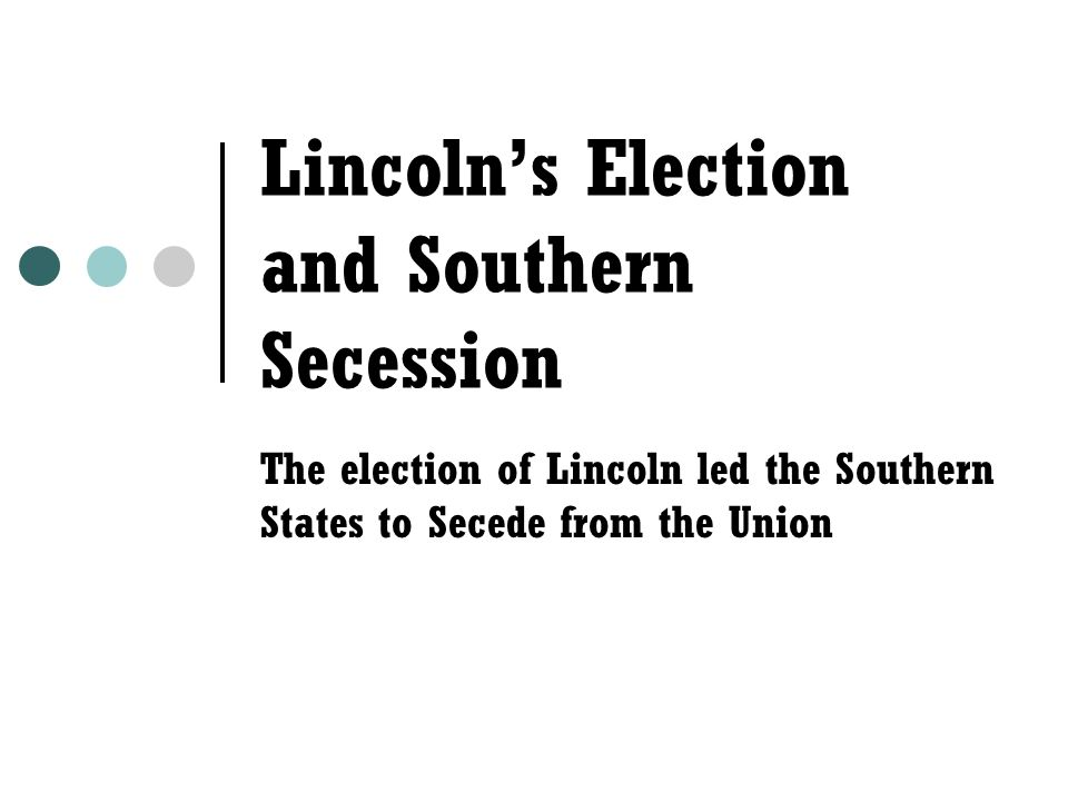 southern secession and the causes for the Secession of the southern states in response to the election of abraham lincoln to the presidency of the united states on a political platform that opposed the expansion of slavery, south carolina seceded from the union on december 20, 1860.