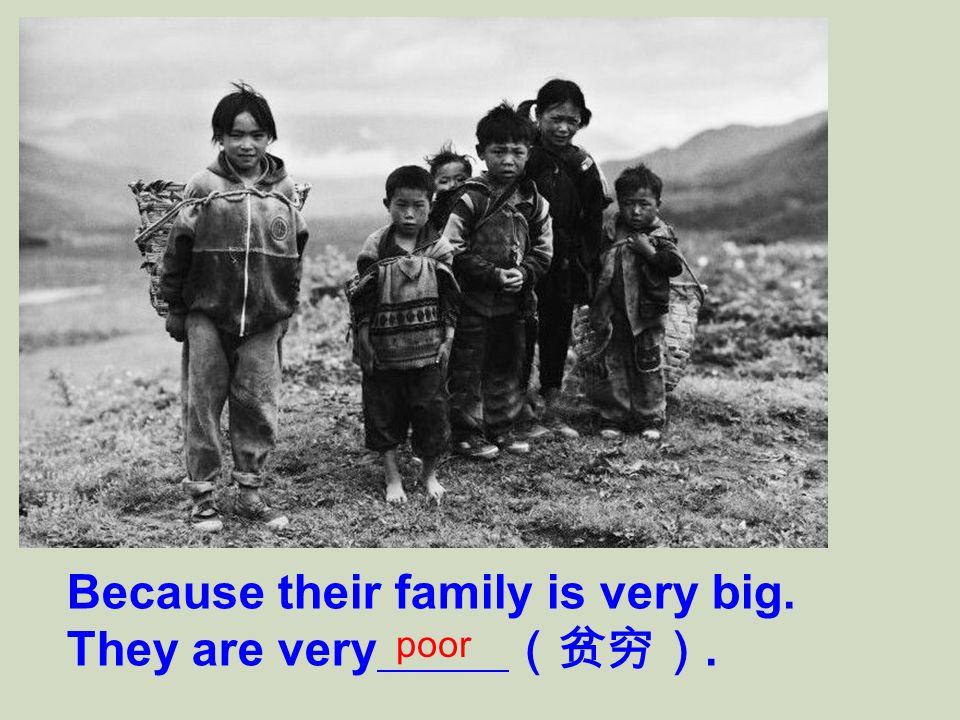 Because their family is very big. They are very (贫穷).