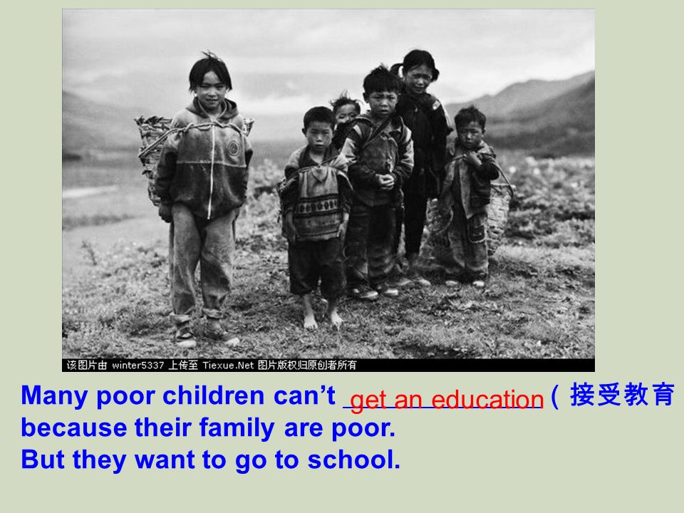 Many poor children can't (接受教育)