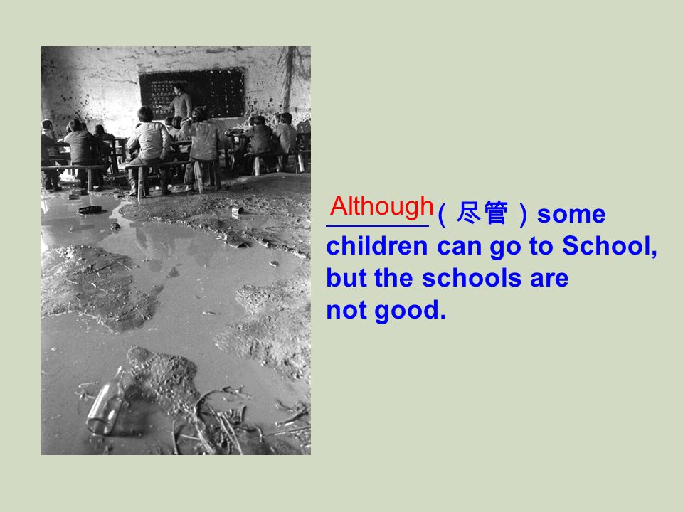 Although (尽管)some children can go to School, but the schools are not good.